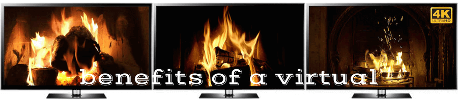 benefits of a virtual fireplace